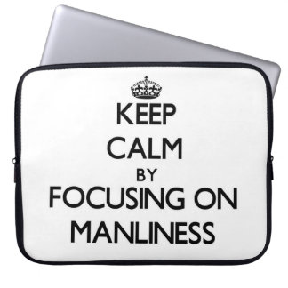 Keep Calm by focusing on Manliness Laptop Sleeve