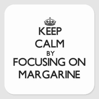 Keep Calm by focusing on Margarine Square Sticker