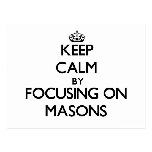 Keep Calm by focusing on Masons Post Cards