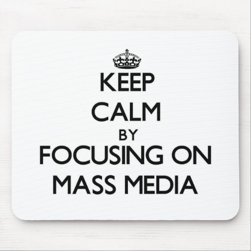 Keep Calm by focusing on Mass Media Mouse Pads