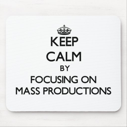 Keep Calm by focusing on Mass Productions Mouse Pad