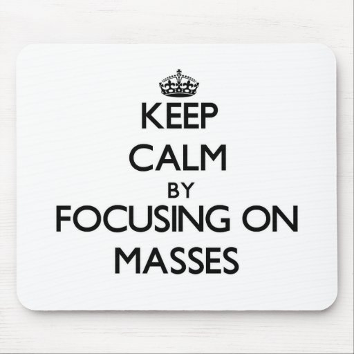 Keep Calm by focusing on Masses Mousepads
