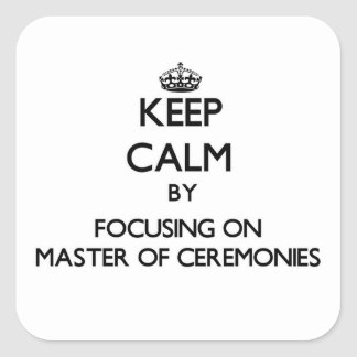 Keep Calm by focusing on Master Of Ceremonies Square Sticker