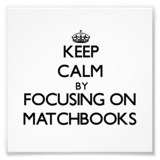 Keep Calm by focusing on Matchbooks Photo Print