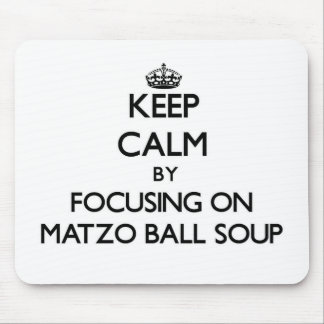 Keep Calm by focusing on Matzo Ball Soup Mousepad