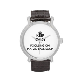 Keep Calm by focusing on Matzo Ball Soup Watches