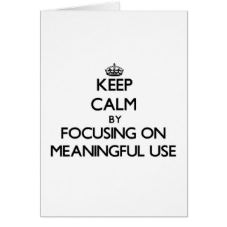 Keep Calm by focusing on Meaningful Use Greeting Cards