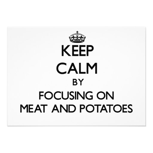 Keep Calm by focusing on Meat And Potatoes Custom Invite
