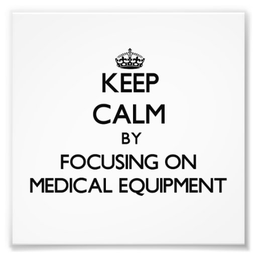 Keep Calm by focusing on Medical Equipment Photograph
