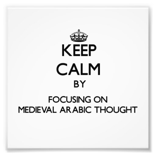 Keep calm by focusing on Medieval Arabic Thought Photo