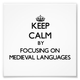 Keep calm by focusing on Medieval Languages Art Photo