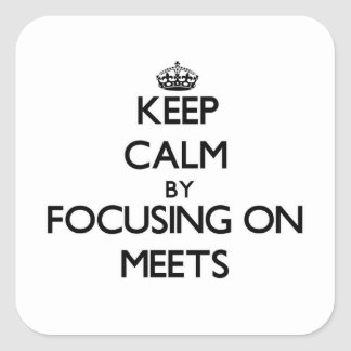 Keep Calm by focusing on Meets Square Stickers
