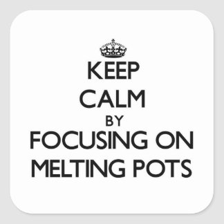 Keep Calm by focusing on Melting Pots Square Sticker