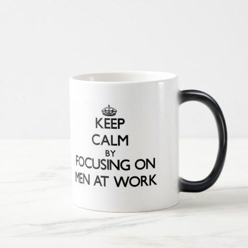 Keep Calm by focusing on Men At Work Mugs