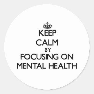 Keep Calm by focusing on Mental Health Round Sticker