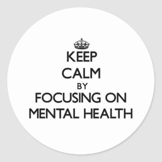 Keep Calm by focusing on Mental Health Round Stickers