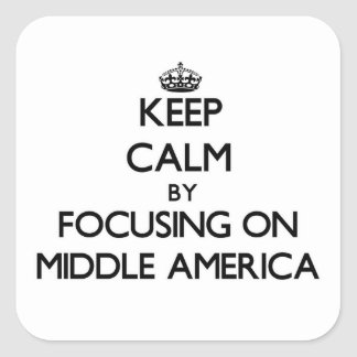 Keep Calm by focusing on Middle America Square Stickers