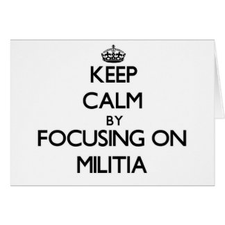Keep Calm by focusing on Militia Greeting Cards