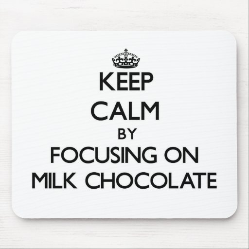 Keep Calm by focusing on Milk Chocolate Mousepads
