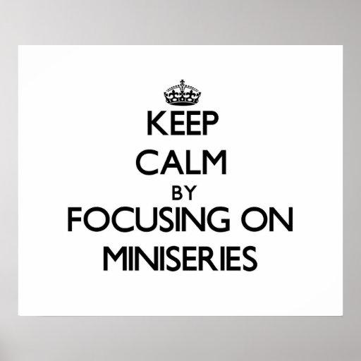 Keep Calm by focusing on Miniseries Print