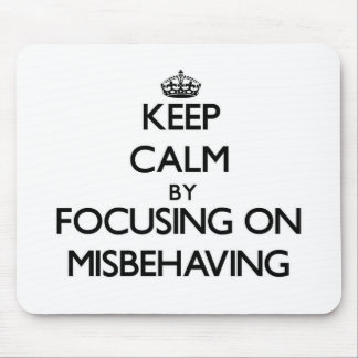 Keep Calm by focusing on Misbehaving Mousepad