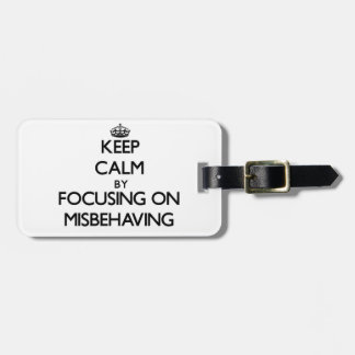 Keep Calm by focusing on Misbehaving Tag For Bags