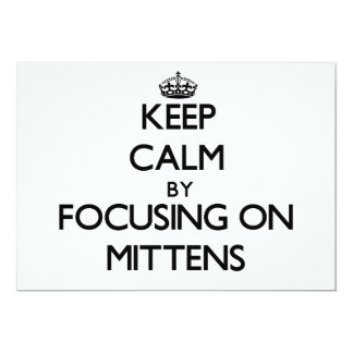 "Keep Calm by focusing on Mittens 5"" X 7"" Invitation Card"