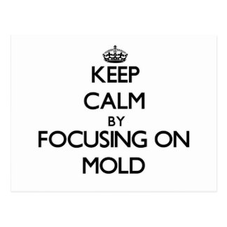 Keep Calm by focusing on Mold Postcards