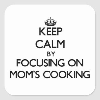 Keep Calm by focusing on Mom'S Cooking Sticker