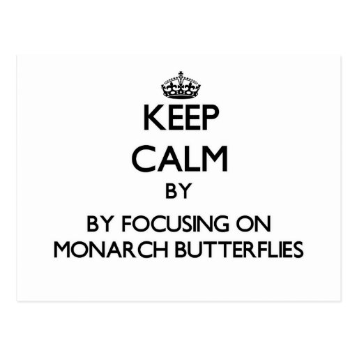 Keep calm by focusing on Monarch Butterflies Postcards