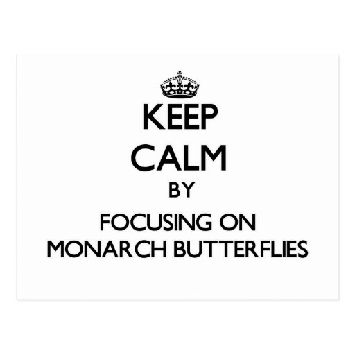 Keep Calm by focusing on Monarch Butterflies Postcard