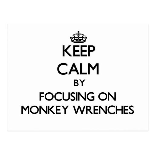 Keep Calm by focusing on Monkey Wrenches Postcards