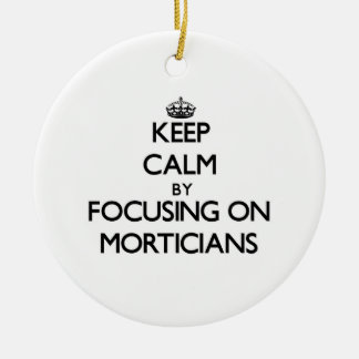 Keep Calm by focusing on Morticians Round Ceramic Decoration