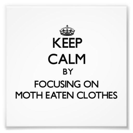 Keep Calm by focusing on Moth Eaten Clothes Photo