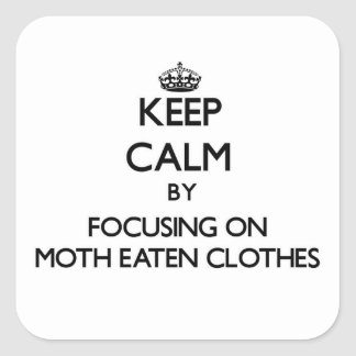 Keep Calm by focusing on Moth Eaten Clothes Square Stickers