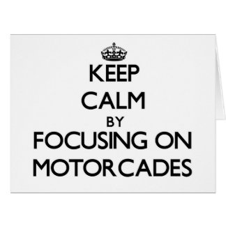 Keep Calm by focusing on Motorcades Cards