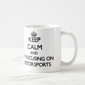 Keep calm by focusing on Motorsports Coffee Mugs