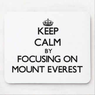 Keep Calm by focusing on Mount Everest Mouse Pads