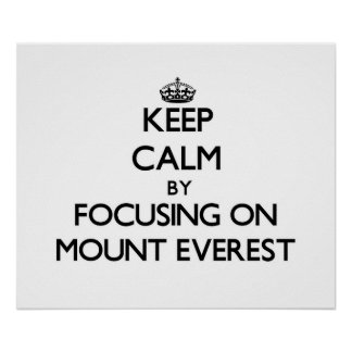 Keep Calm by focusing on Mount Everest Posters