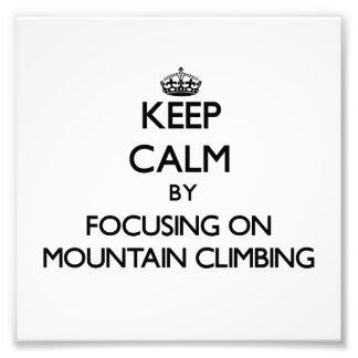 Keep Calm by focusing on Mountain Climbing Photograph