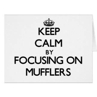 Keep Calm by focusing on Mufflers Cards