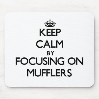 Keep Calm by focusing on Mufflers Mouse Pad