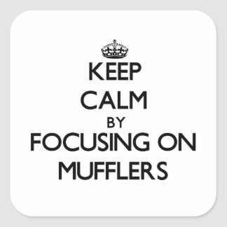 Keep Calm by focusing on Mufflers Stickers