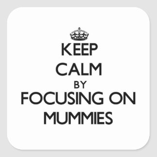 Keep Calm by focusing on Mummies Square Sticker