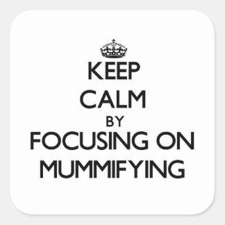 Keep Calm by focusing on Mummifying Sticker
