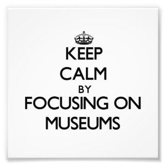 Keep Calm by focusing on Museums Photo