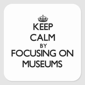 Keep Calm by focusing on Museums Square Sticker
