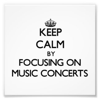 Keep Calm by focusing on Music Concerts Photo Art