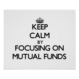 Keep Calm by focusing on Mutual Funds Posters