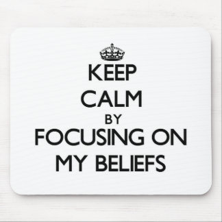 Keep Calm by focusing on My Beliefs Mousepad